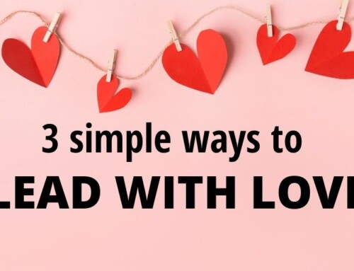 ♥ 3 ways to lead with LOVE