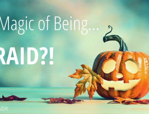 The Magic of Being…AFRAID??
